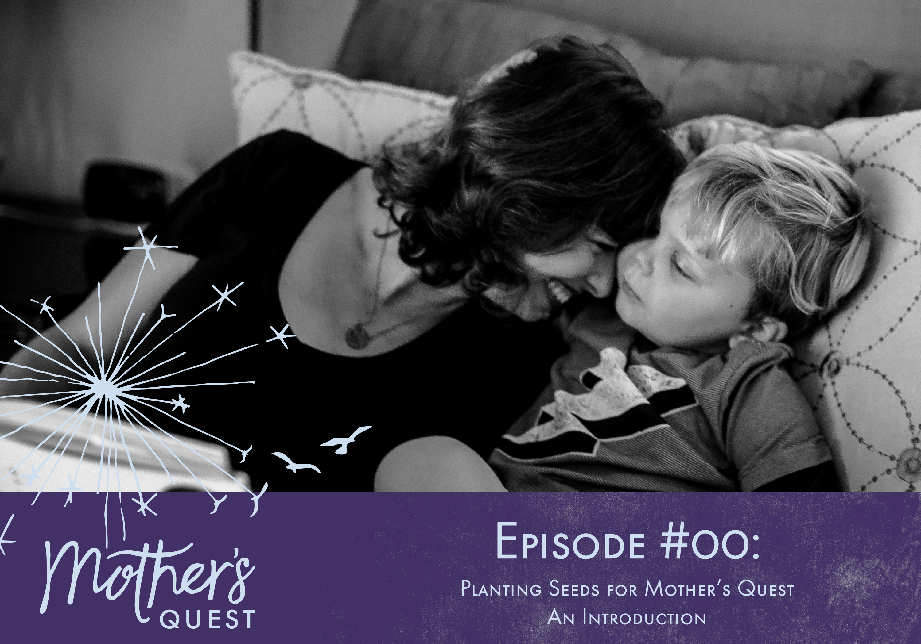 Ep 00: Planting Seeds for Mother's Quest – An Introduction