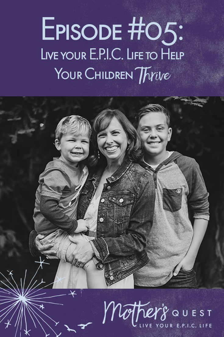 Episode #5: Live your E.P.I.C. Life to Help Your Children Thrive