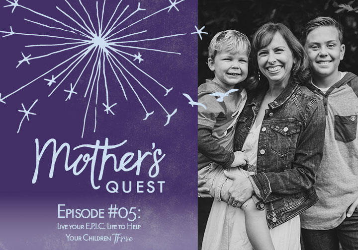 Ep 05: Live your E.P.I.C. Life to Help Your Children Thrive