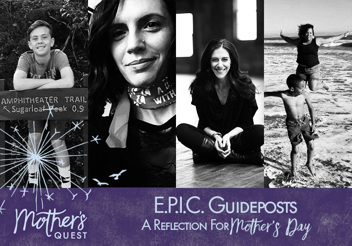 Mother's Quest The Podcast Finale: E.P.I.C. Guideposts – A Reflection for Mother's Day