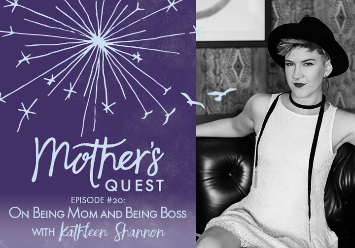 Ep 20: On Being Mom and Being Boss with Kathleen Shannon