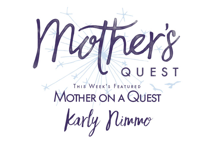 Mother on a Quest: Karly Nimmo