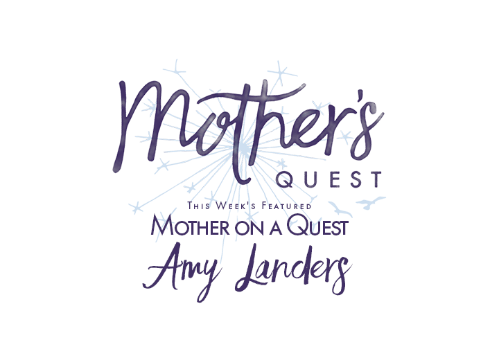 Mother on a Quest: Amy Landers