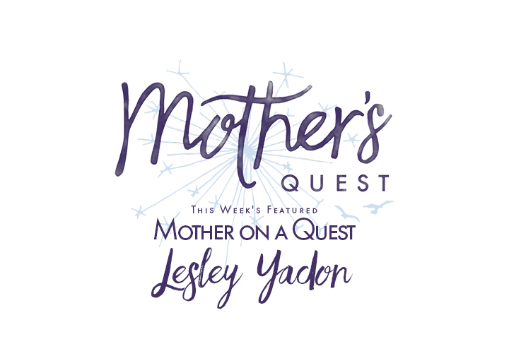 Mother on a Quest: Lesley Yadon
