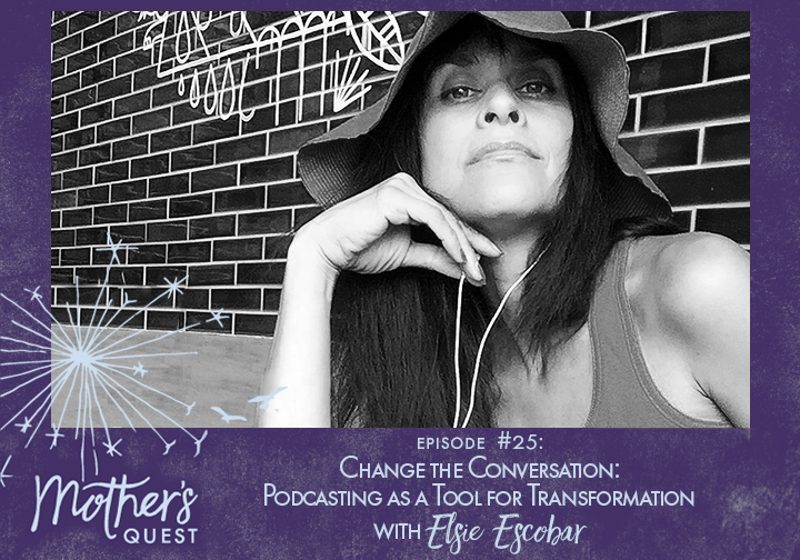Ep 25: Change the Conversation: Podcasting as a Tool for Transformation with Elsie Escobar