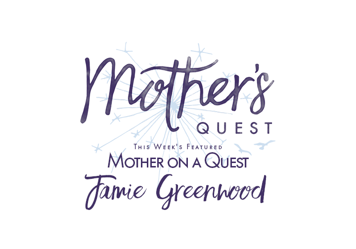 Mother on a Quest: Jamie Greenwood