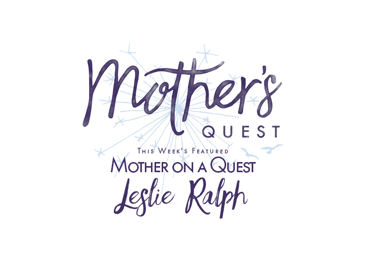 Mother on a Quest: Leslie Ralph