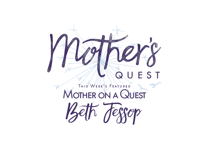 Mother on a Quest: Beth Jessop