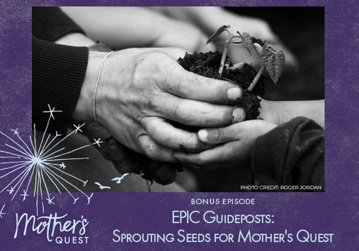 Ep 35: Sprouting Seeds for Mother's Quest: What's begun growing in my E.P.I.C. Life one year into the Podcast
