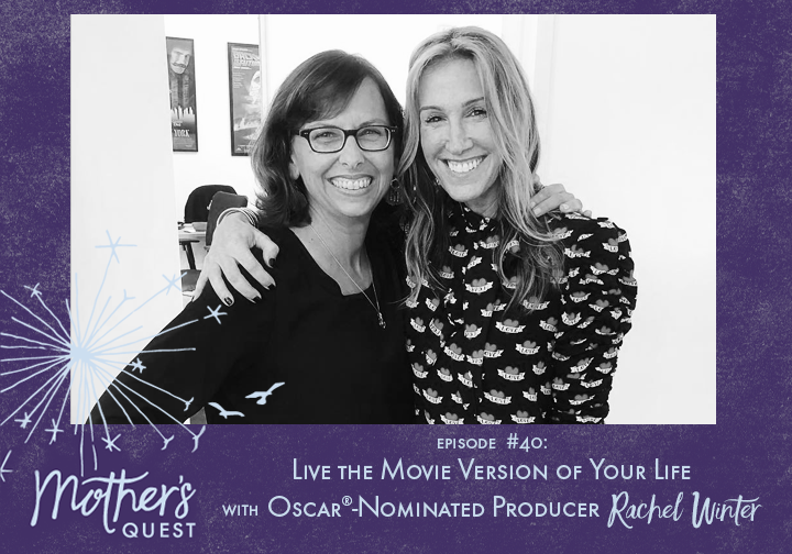 Ep 40: Live the Movie Version of Your Life with Oscar®-Nominated Producer Rachel Winter