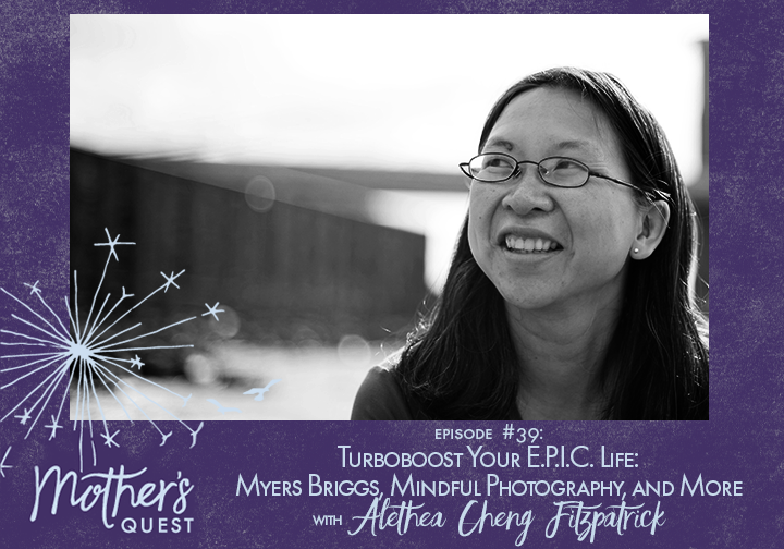 Ep 39: Turboboost Your E.P.I.C. Life: Myers Briggs, Mindful Photography, and More with Alethea Cheng Fitzpatrick