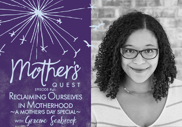 Ep 41: Reclaiming Ourselves in Motherhood ~A Mother's Day Special~ with Graeme Seabrook