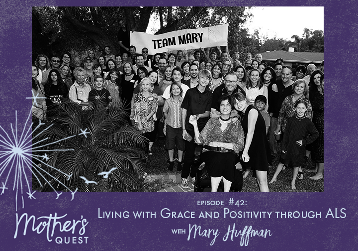 Ep 42: Living with Grace and Positivity through ALS with Mary Huffman