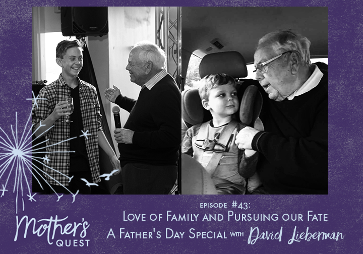 Ep 43: Love of Family and Pursuing our Fate ~A Father's Day Special~ with David Lieberman