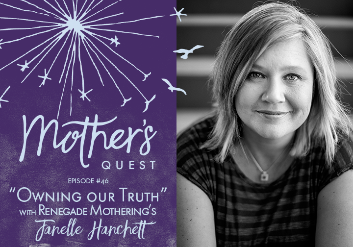 "Ep 46: ""Owning our Truth"" with Renegade Mothering's  Janelle Hanchett"