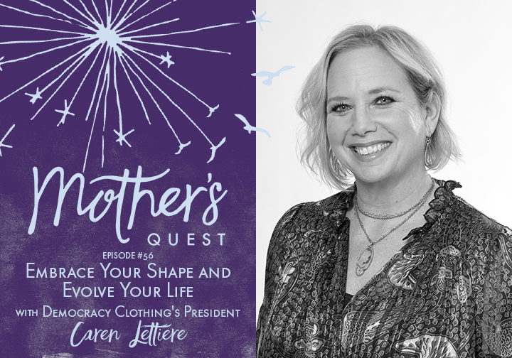 Ep 56: Embrace Your Shape and Evolve Your Life with Democracy Clothing's President Caren Lettiere
