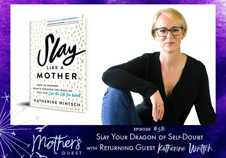 Ep 58: Slay Your Dragon of Self-Doubt with Returning Guest Katherine Wintsch