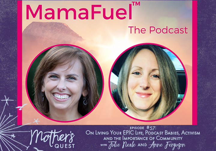 Ep 57: On Living Your EPIC Life, Podcast Babies, Activism and the Importance of Community with Julie Neale and Anne Ferguson
