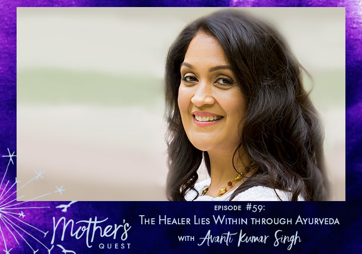 Ep 59: The Healer Lies Within through Ayurveda with Avanti Kumar Singh