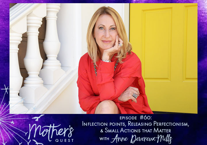 Ep 60: Inflection Points, Releasing Perfectionism, & Small Actions that Matter with Anne Devereux-Mills