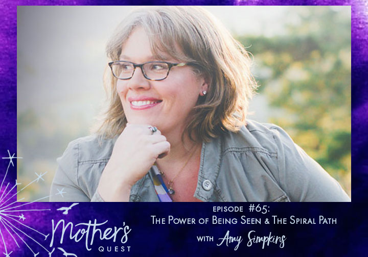 Ep 65: The Power of Being Seen & The Spiral Path with Amy Simpkins