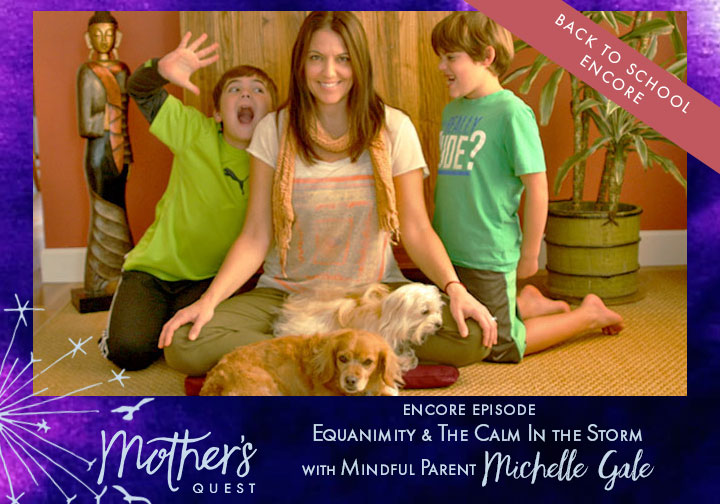 Back to School Encore: Equanimity & The Calm In the Storm with Mindful Parent Michelle Gale