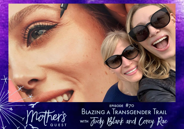 Ep 70: Blazing a Transgender Trail with Corey Rae and her mother Judy Blank