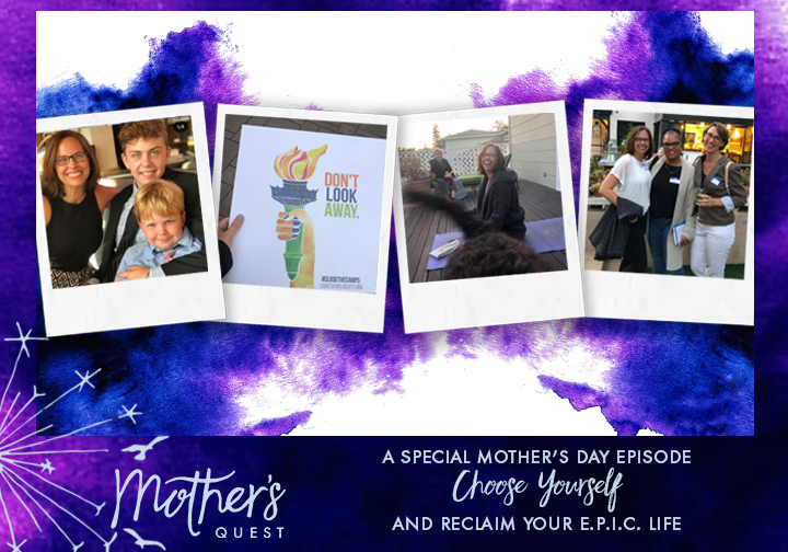 A Special Mother's Day Episode: Choose Yourself and Reclaim Your E.P.I.C. Life