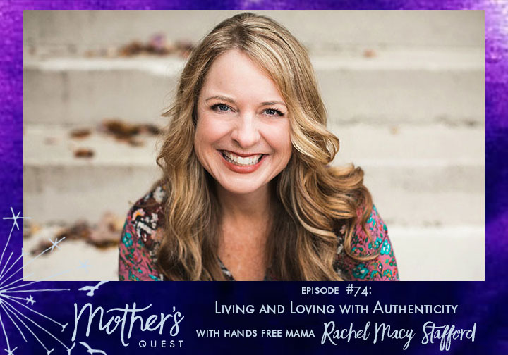 Ep 74: Living and Loving with Authenticity with Hands Free Mama Rachel Macy Stafford