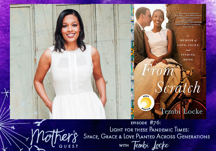 Ep 76: Light For These Pandemic Times: Space, Grace & Love Planted Across Generations with Tembi Locke