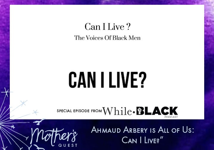Special Episode from the While Black Podcast: Ahmaud Arbery is All of Us – Can I Live?
