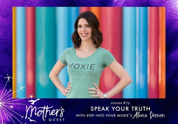 Ep 79: Speak Your Truth with Step Into Your Moxie's Alexia Vernon