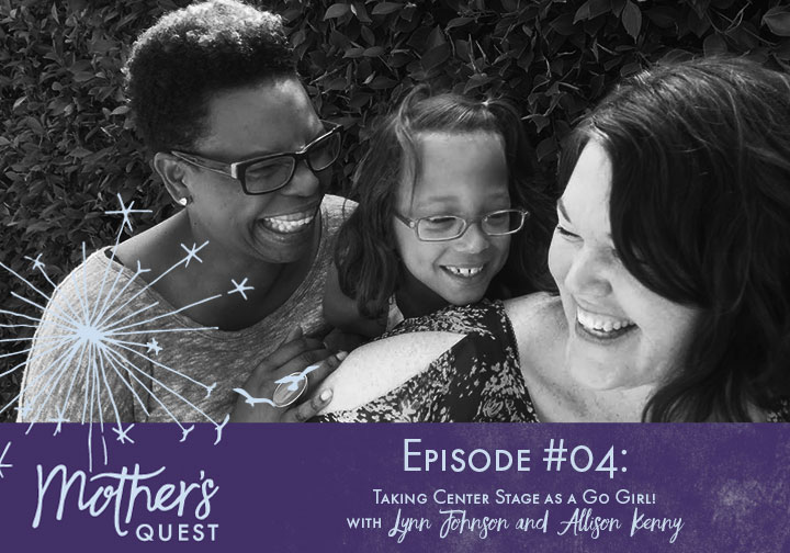 Ep 04: Taking Center Stage as a Go Girl! with Lynn Johnson and Allison Kenny