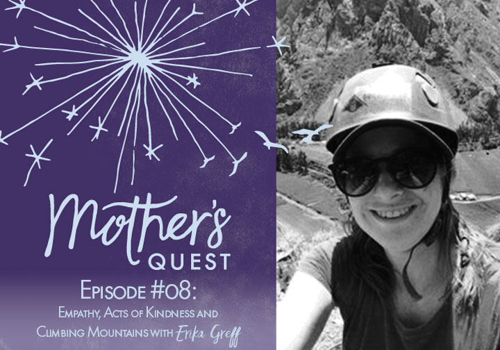 Ep 08: Empathy, Acts of Kindness and Climbing Mountains with Erika Greff