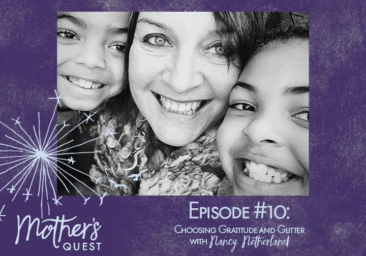 Ep 10: Choosing Gratitude and Glitter with Nancy Netherland