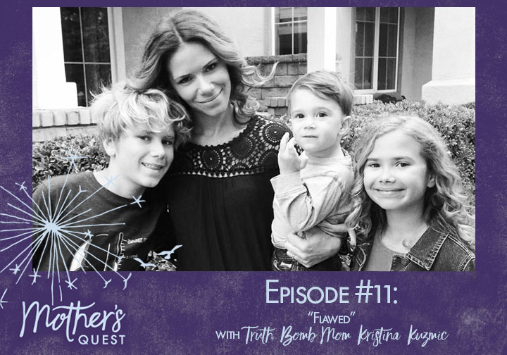 "Ep 11: ""Flawed"" with Truth Bomb Mom Kristina Kuzmic"