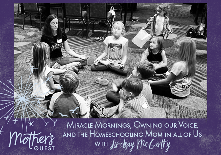 Ep 23: Miracle Mornings, Owning our Voice, and the Homeschooling Mom in all of Us with Lindsay McCarthy