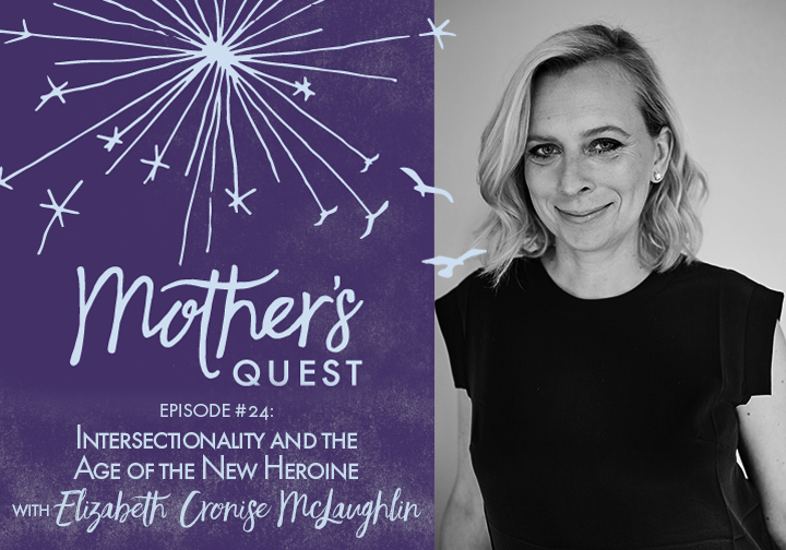 Ep 24: Intersectionality and the Age of the New Heroine with Elizabeth Cronise McLaughlin