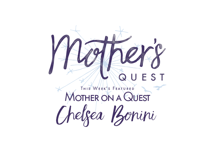 Mother on a Quest: Chelsea Bonini