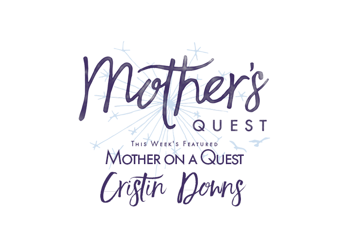 Mother on a Quest: Cristin Downs