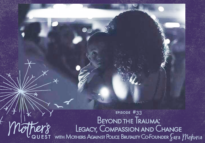 EP33: Beyond the Trauma: Legacy, Compassion and Change with Mothers Against Police Brutality Co-Founder Sara Mokuria