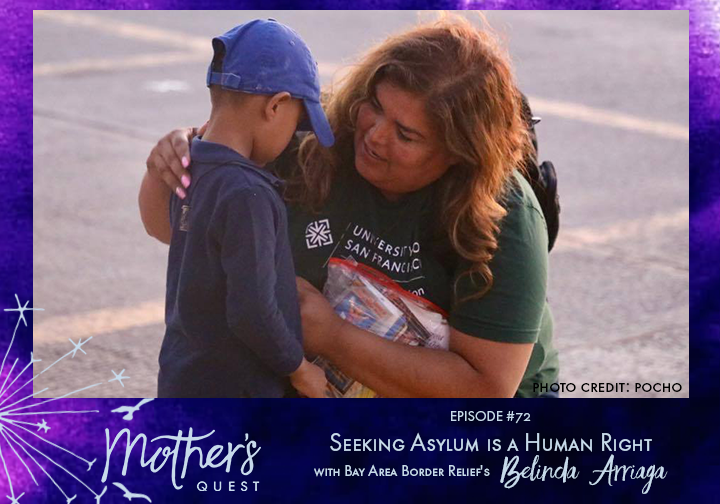 Ep 72: Seeking Asylum is a Human Right with Bay Area Border Relief's Belinda Arriaga